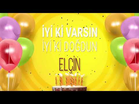İyi ki doğdun ELÇİN- İsme Özel Doğum Günü Şarkısı (FULL VERSİYON)