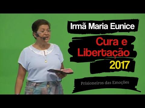 Irmã Maria Eunice - Cura E Libertação 2017