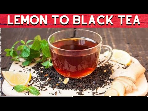 5 BENEFITS OF ADDING LEMON TO BLACK TEA
