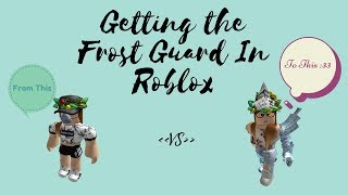 GETTING THE FROST GUARD GENERAL IN ROBLOX :3333333