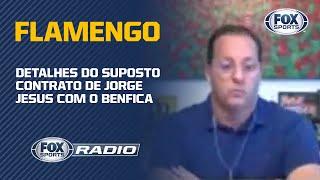 FLAMENGO: DETALHES DO SUPOSTO CONTRATO DE JORGE JESUS COM O BENFICA | FOX Sports Rádio