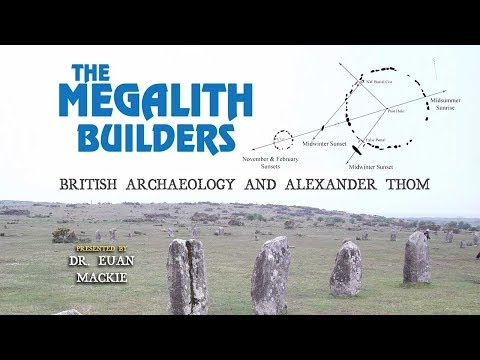 Dr. Euan MacKie: The Megalith Builders - British Archaeology & Alexander Thom FULL LECTURE