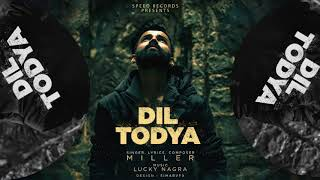 Dil Todya ( Full Audio Song ) | Miller | Latest Punjabi Song 2018 | Speed Records