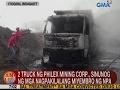 UB: 2 truck ng Philex Mining Corp., sinunog ng mga nagpakilalang miyembro ng NPA