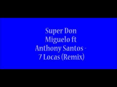 Super Don Miguelo ft Anthony Santos – 7 Locas (Remix)