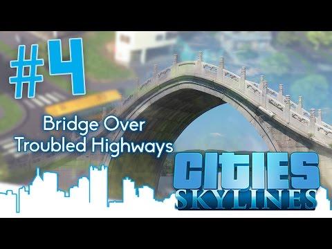 """Cities: Skylines #4 - """"Bridge Over Troubled Highways"""""""