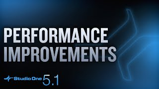 New in Studio One 5.1: Performance Improvements