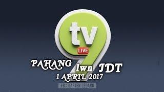 LIVE TV9 - PAHANG vs JDT - PIALA FA 2017