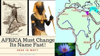 AFRICA Must Change Its Name Fast. Here Is Why!