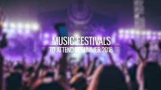 Best Summer Music Festivals 2018 - It's Gonna Be A Hot Summer