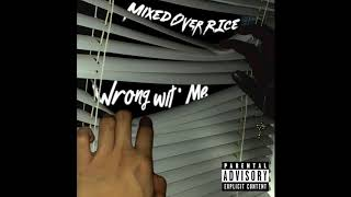 Wrong Wit' Me (Prod. by P K) - Mixed Over Rice