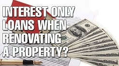 Should You Use An Interest Only Loan When Renovating A Property? (Ep229)