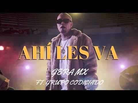 Gera MX Ft Grupo Codiciado - Ahí Les Va (Video Oficial)
