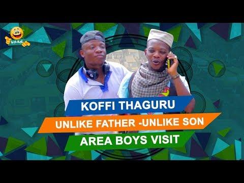 UNLIKE FATHER, UNLIKE SON - AREA BOYS VISIT BY KOFFI THA GURU