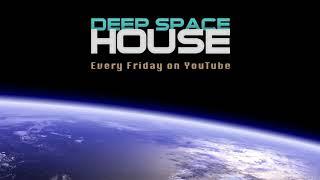 Deep Space House Show 277   Moody & Harmonic Deep House, Deep Tech House, and Dub Techno Mix   2017