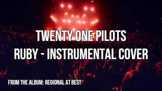 twenty one pilots - Ruby (Instrumental Cover)