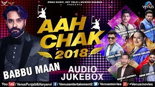 Babbu Maan, Darshan Lakhewala, Gurnam Bhullar,Ruhi Behal | Aah Chak 2018 | Latest Punjabi Songs 2018