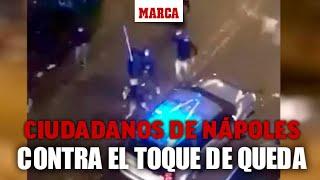 Los ciudadanos de Nápoles se levantan contra el toque de queda I MARCA
