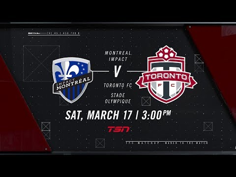 Match Preview: Toronto FC at Montreal Impact - March 15, 2018