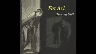 Fat Axl - Tearing Out!