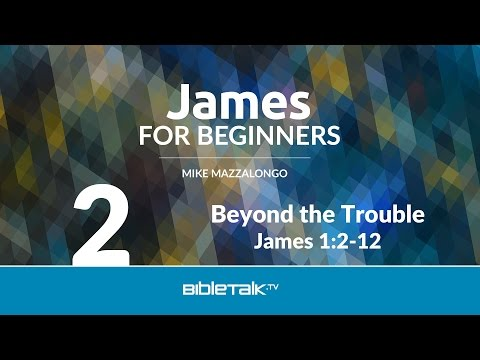 Free Book of James Study - #2 - Beyond the Trouble