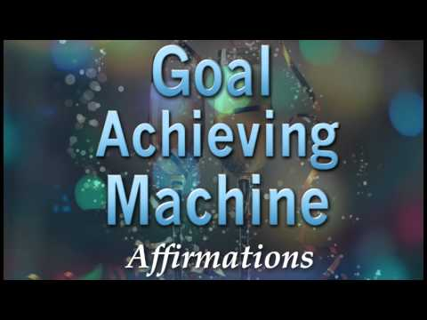 Goal Achieving Machine - Affirmations to help you Accomplish Your Dreams