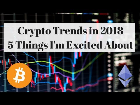 Crypto Trends to Watch in 2018 - What I find most fascinating