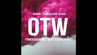"Khalid "" OTW"" (Trackademicks' Quiet Storm Remix) ft Ty Dolla $ign & 6lack"