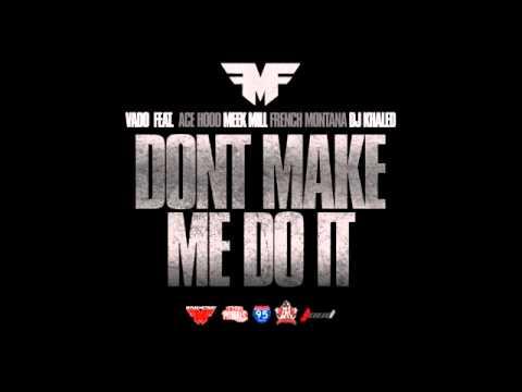 Vado - Don't Make Me Do It ft. Ace Hood, Meek Mill, French Montana & DJ Khaled (Good Quality)