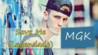 Machine Gun Kelly - Save Me Legendado