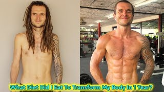 What Diet Did I Eat To Transform My Body In 1 Year? - Skinny To Ripped