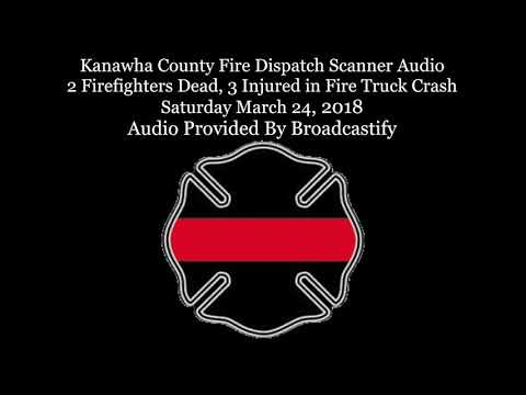 Kanawha County Fire Dispatch Scanner Audio 2 Firefighters Dead, 3 Injured in Fire Truck Crash