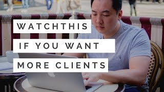 If you want to get more clients watch this