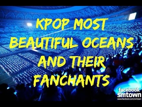 Kpop Most Beautiful Oceans and Their Fanchants
