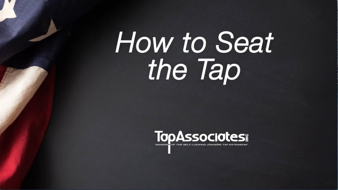 Tap Extension - How to Seat the Tap