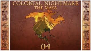 Civilization 5 - Colonial Nightmare as the Maya - Episode 4 ...Journey to South America...