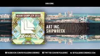 Art Inc. - Shipwreck [OUT NOW!] [9/9 Miami Sampler 2015]