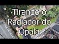 COMO TIRAR O RADIADOR DO OPALA - PASSO A PASSO