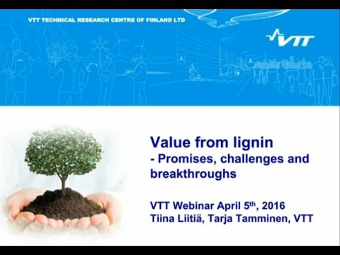 VTT WEBINAR: Value from lignin - Promises, challenges and breakthroughs