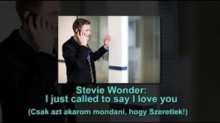 Stevie Wonder : I Just Called To Say I Love You / Csak azt akarom mondani, hogy Szeretlek!