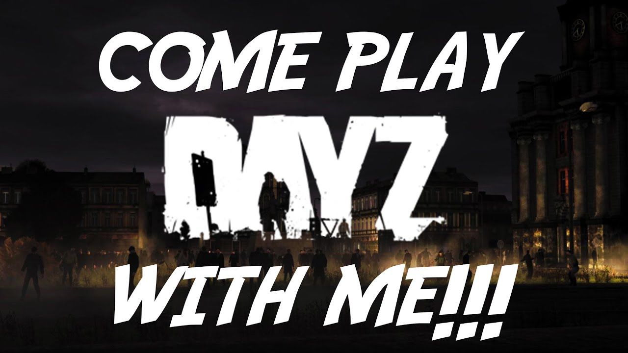Come Play Dayz With Me Youtube