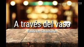 A TRAVES DEL VASO - BANDA LOS SEBASTIANES (LETRA)