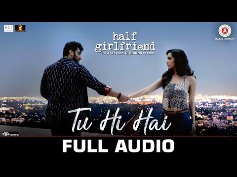 Tu Hi Hai - Full Audio | Half Girlfriend | Arjun Kapoor & Shraddha Kapoor | Rahul Mishra