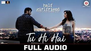 Gambar cover Tu Hi Hai - Full Audio | Half Girlfriend | Arjun Kapoor & Shraddha Kapoor | Rahul Mishra