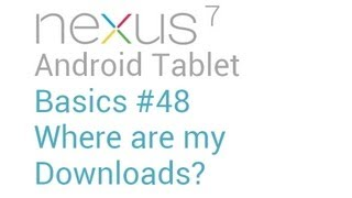 Google Nexus 7 Tips - Basics: #48 Where are my Downloads?