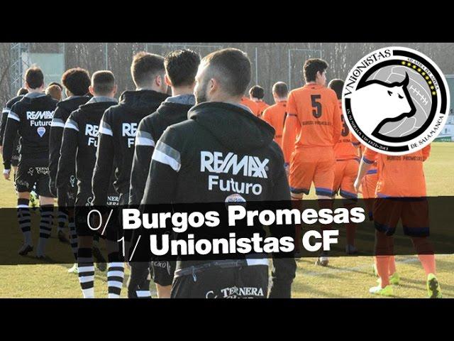CD Burgos Promesas 0-1 Unionistas CF (Jornada 22) 2016/17