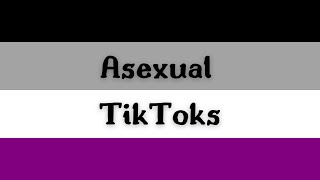 asexual tiktok compilation because y'all are valid