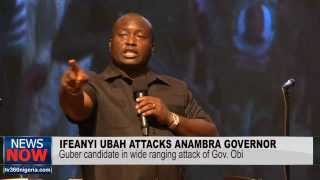 ANAMBRA GUBER: IFEANYI UBAH IN SCATHING ATTACK OF GOV. OBI