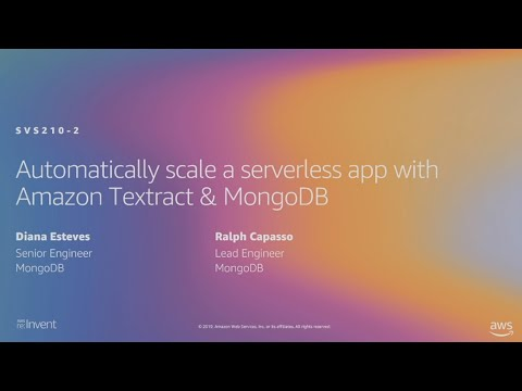 AWS re:Invent 2019: Automatically scale a serverless app with Amazon Textract & MongoDB (SVS210-S)