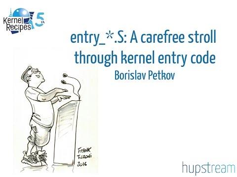 Kernel Recipes 2016 - entry_*.S: A carefree stroll through kernel entry code - Borislav Petkov